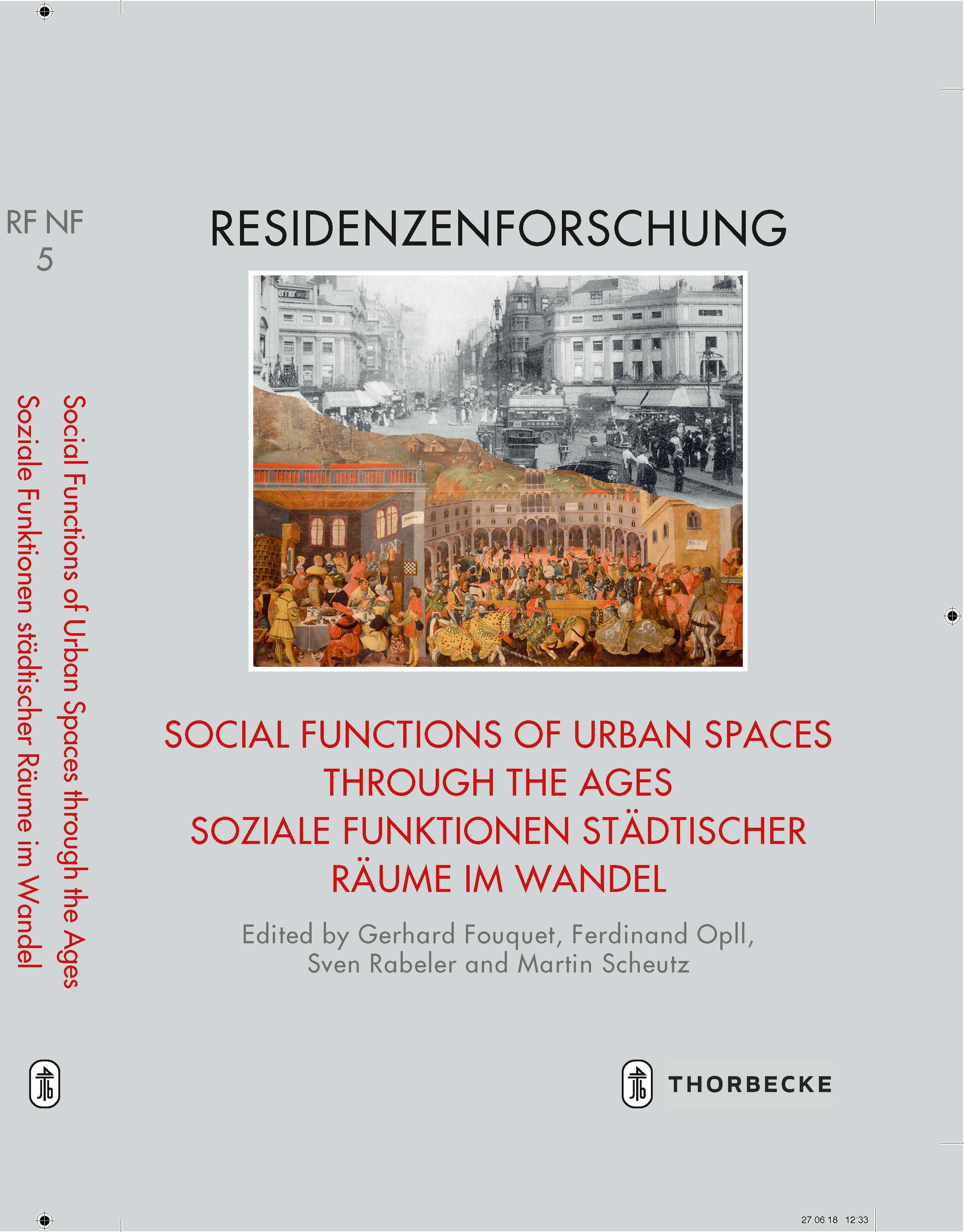 Gerhard FOUQUET, Ferdinand OPLL, Sven RABELER, Martin SCHEUTZ (Hgg.), Social Functions of Urban Spaces through the Ages. Soziale Funktionen städtischer Räume im Wandel. Ostfildern 2018 (Residenzenforschung NF Stadt und Hof  5)